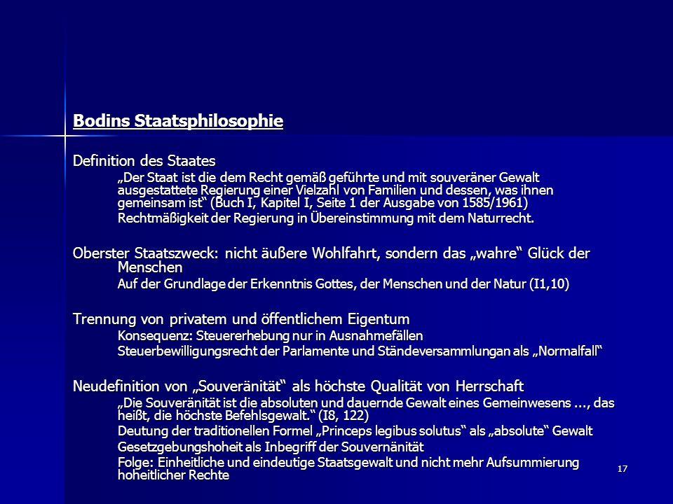 """17 Bodins Staatsphilosophie Definition des Staates """"Der Staat ist die dem Recht gemäß geführte und mit souveräner Gewalt ausgestattete Regierung einer"""