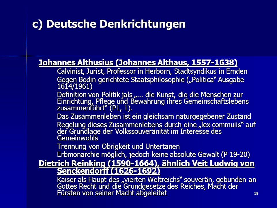 18 c) Deutsche Denkrichtungen Johannes Althusius (Johannes Althaus, 1557-1638) Calvinist, Jurist, Professor in Herborn, Stadtsyndikus in Emden Gegen B