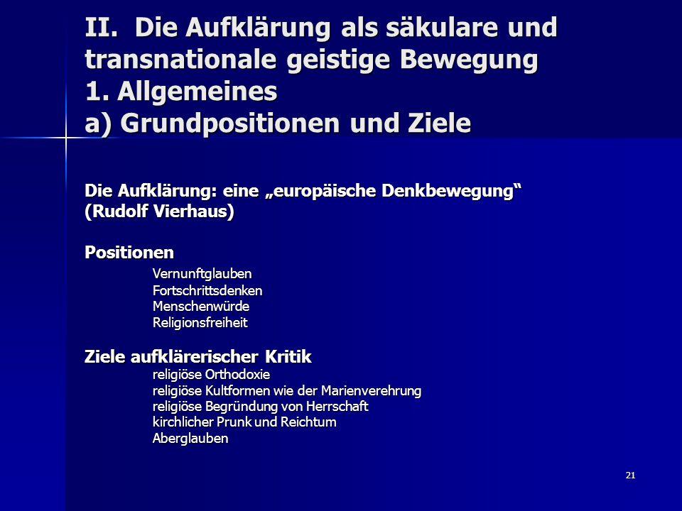 """21 II. Die Aufklärung als säkulare und transnationale geistige Bewegung 1. Allgemeines a) Grundpositionen und Ziele Die Aufklärung: eine """"europäische"""