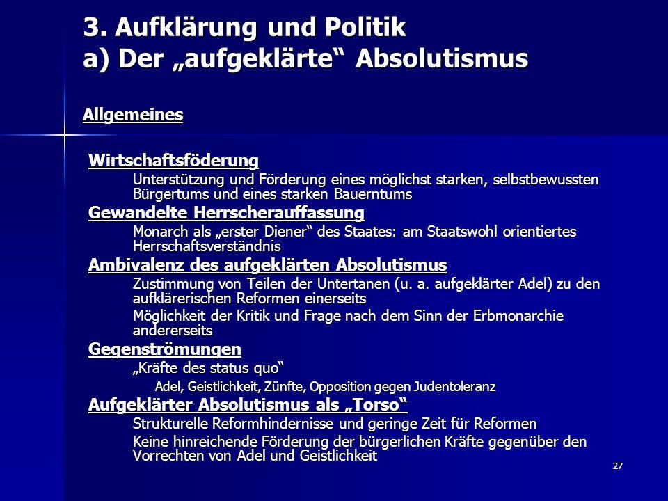 """27 3. Aufklärung und Politik a) Der """"aufgeklärte"""" Absolutismus Allgemeines Wirtschaftsföderung Unterstützung und Förderung eines möglichst starken, se"""