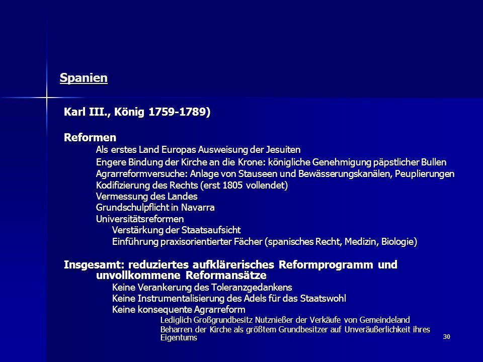 30 Spanien Karl III., König 1759-1789) Reformen Als erstes Land Europas Ausweisung der Jesuiten Engere Bindung der Kirche an die Krone: königliche Gen