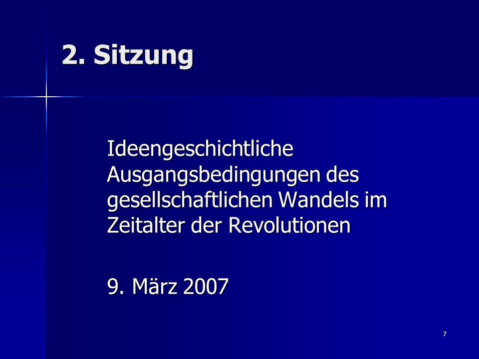 7 2. Sitzung Ideengeschichtliche Ausgangsbedingungen des gesellschaftlichen Wandels im Zeitalter der Revolutionen Ideengeschichtliche Ausgangsbedingun