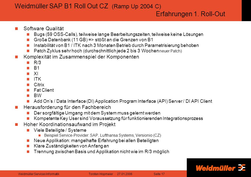 Seite 17Weidmüller Services InformatikTorsten Hopmeier 27.01.2006 Weidmüller SAP B1 Roll Out CZ (Ramp Up 2004 C) Erfahrungen 1. Roll-Out Software Qual