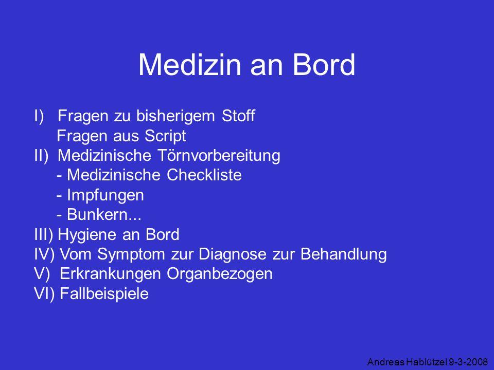 Medizin an Bord I) Fragen zu bisherigem Stoff Fragen aus Script II) Medizinische Törnvorbereitung - Medizinische Checkliste - Impfungen - Bunkern... I