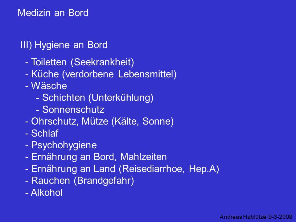 Medizin an Bord III) Hygiene an Bord Andreas Hablützel 9-3-2008 - Toiletten (Seekrankheit) - Küche (verdorbene Lebensmittel) - Wäsche - Schichten (Unt