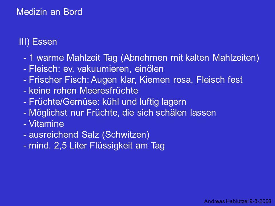Medizin an Bord III) Essen Andreas Hablützel 9-3-2008 - 1 warme Mahlzeit Tag (Abnehmen mit kalten Mahlzeiten) - Fleisch: ev. vakuumieren, einölen - Fr