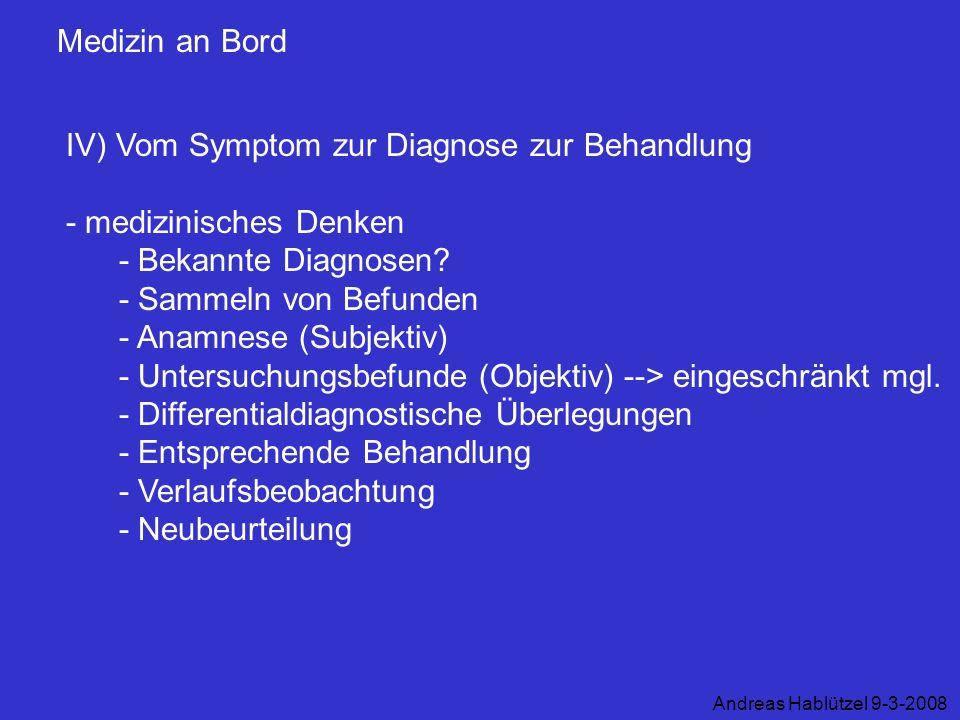 Medizin an Bord IV) Vom Symptom zur Diagnose zur Behandlung - medizinisches Denken - Bekannte Diagnosen? - Sammeln von Befunden - Anamnese (Subjektiv)