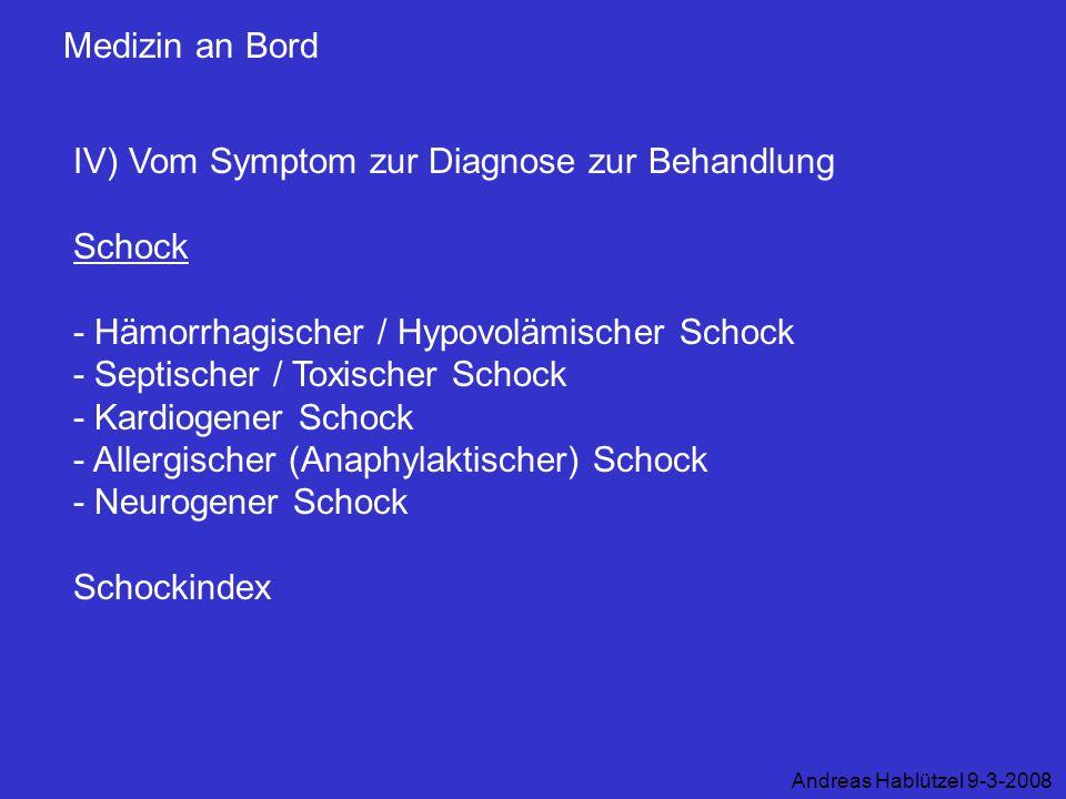 Medizin an Bord IV) Vom Symptom zur Diagnose zur Behandlung Schock - Hämorrhagischer / Hypovolämischer Schock - Septischer / Toxischer Schock - Kardio