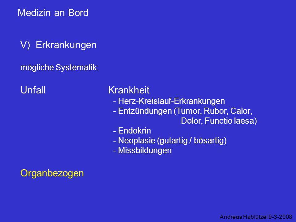 Medizin an Bord V) Erkrankungen mögliche Systematik: Unfall Krankheit - Herz-Kreislauf-Erkrankungen - Entzündungen (Tumor, Rubor, Calor, Dolor, Functi