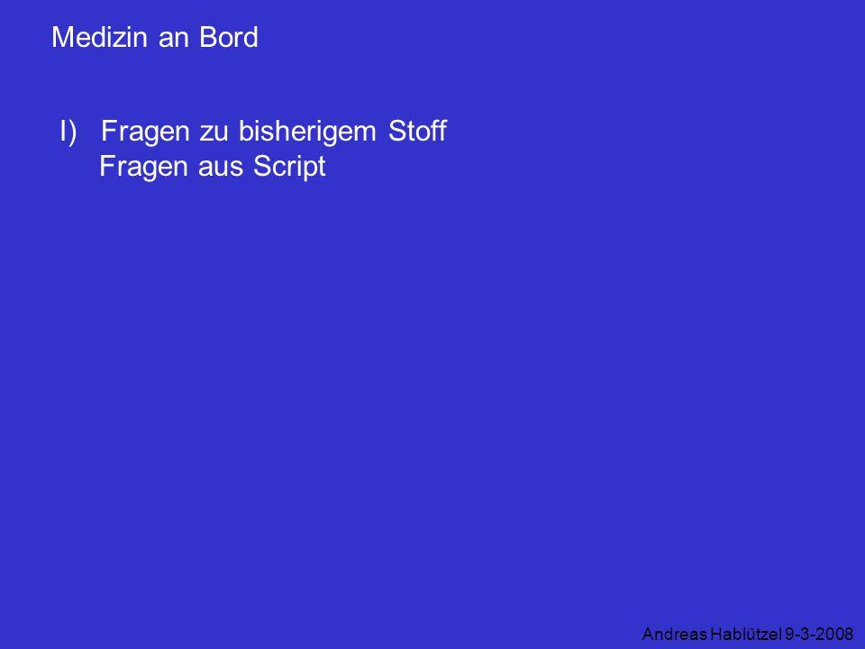 Medizin an Bord I) Fragen zu bisherigem Stoff Fragen aus Script Andreas Hablützel 9-3-2008