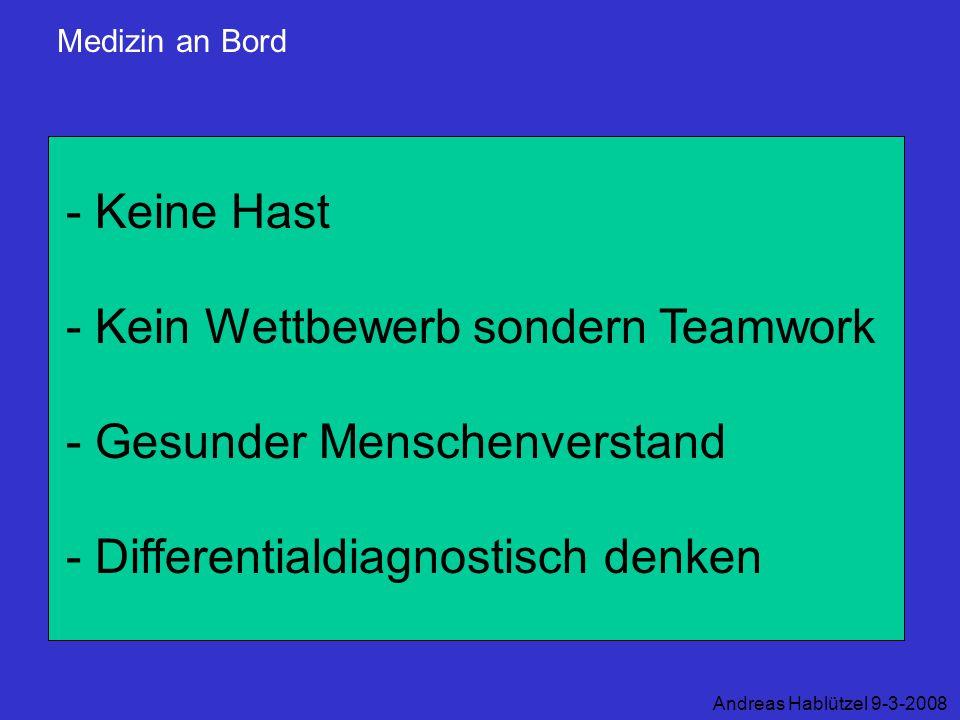Medizin an Bord Andreas Hablützel 9-3-2008 - Keine Hast - Kein Wettbewerb sondern Teamwork - Gesunder Menschenverstand - Differentialdiagnostisch denk