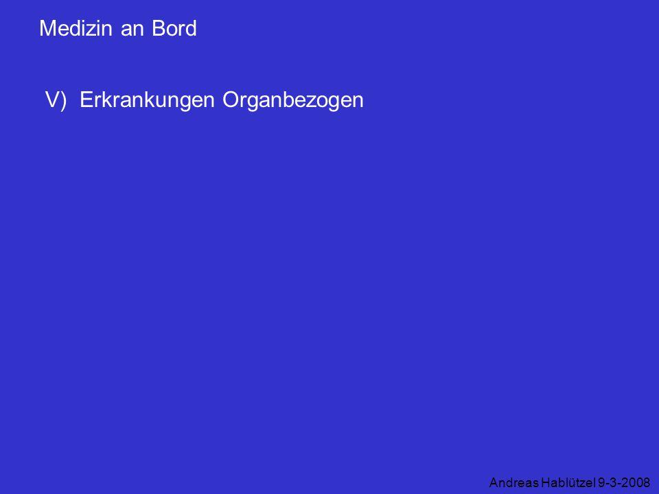 Medizin an Bord V) Erkrankungen Organbezogen Andreas Hablützel 9-3-2008