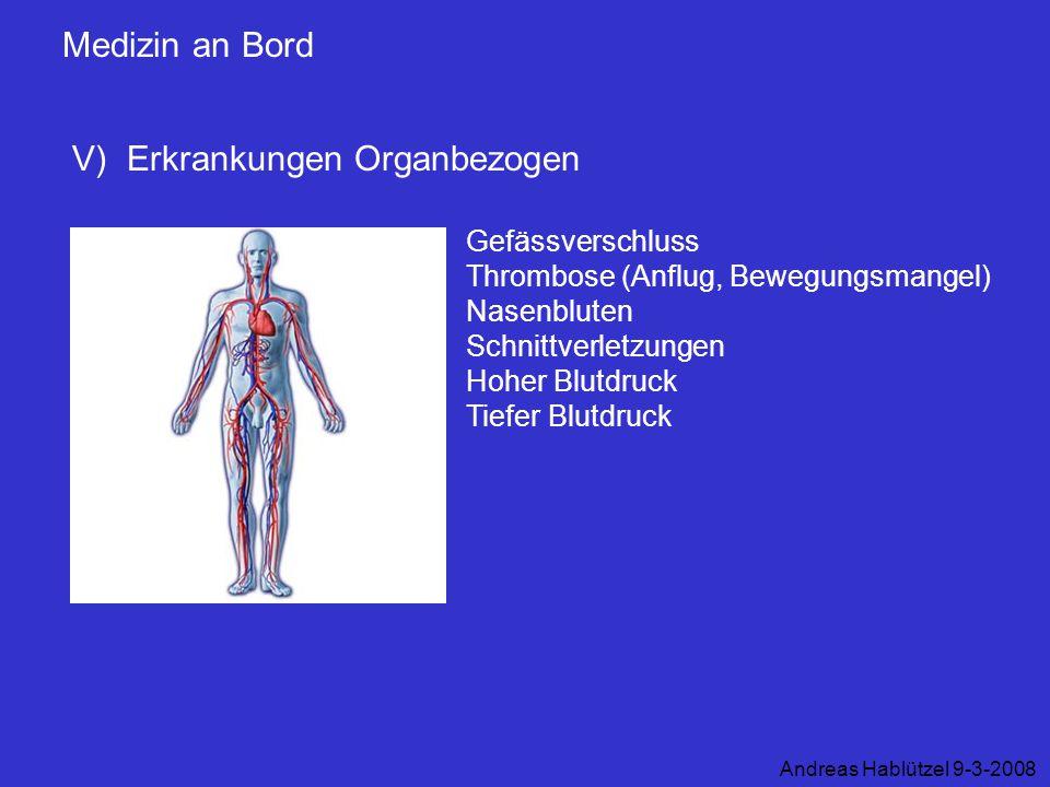 Medizin an Bord V) Erkrankungen Organbezogen Andreas Hablützel 9-3-2008 Gefässverschluss Thrombose (Anflug, Bewegungsmangel) Nasenbluten Schnittverlet