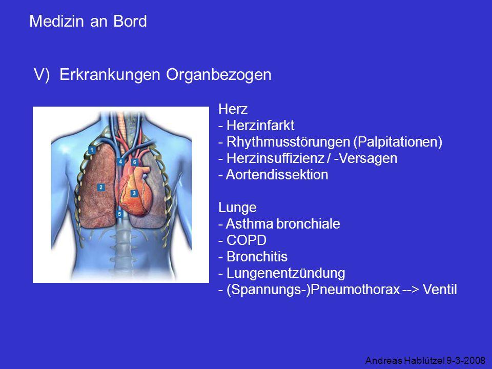 Medizin an Bord V) Erkrankungen Organbezogen Andreas Hablützel 9-3-2008 Herz - Herzinfarkt - Rhythmusstörungen (Palpitationen) - Herzinsuffizienz / -V