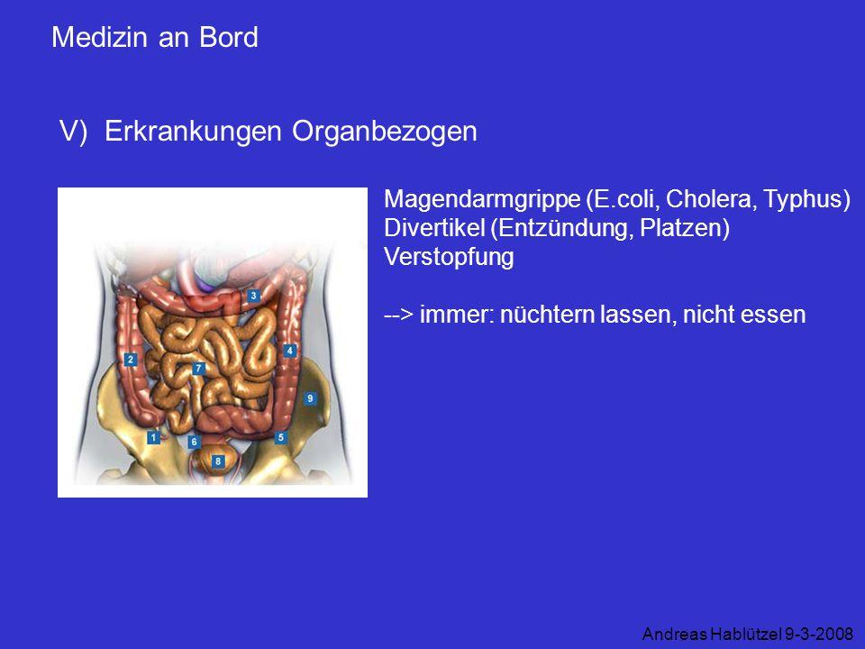 Medizin an Bord V) Erkrankungen Organbezogen Andreas Hablützel 9-3-2008 Magendarmgrippe (E.coli, Cholera, Typhus) Divertikel (Entzündung, Platzen) Ver