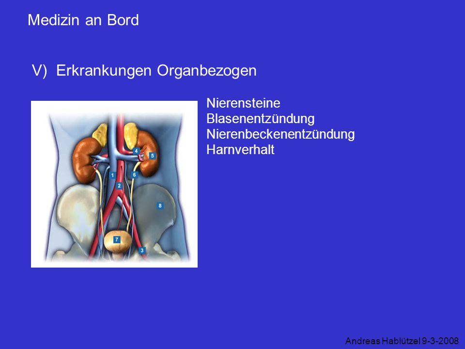 Medizin an Bord V) Erkrankungen Organbezogen Andreas Hablützel 9-3-2008 Nierensteine Blasenentzündung Nierenbeckenentzündung Harnverhalt