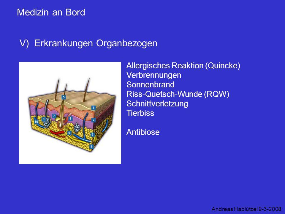 Medizin an Bord V) Erkrankungen Organbezogen Andreas Hablützel 9-3-2008 Allergisches Reaktion (Quincke) Verbrennungen Sonnenbrand Riss-Quetsch-Wunde (