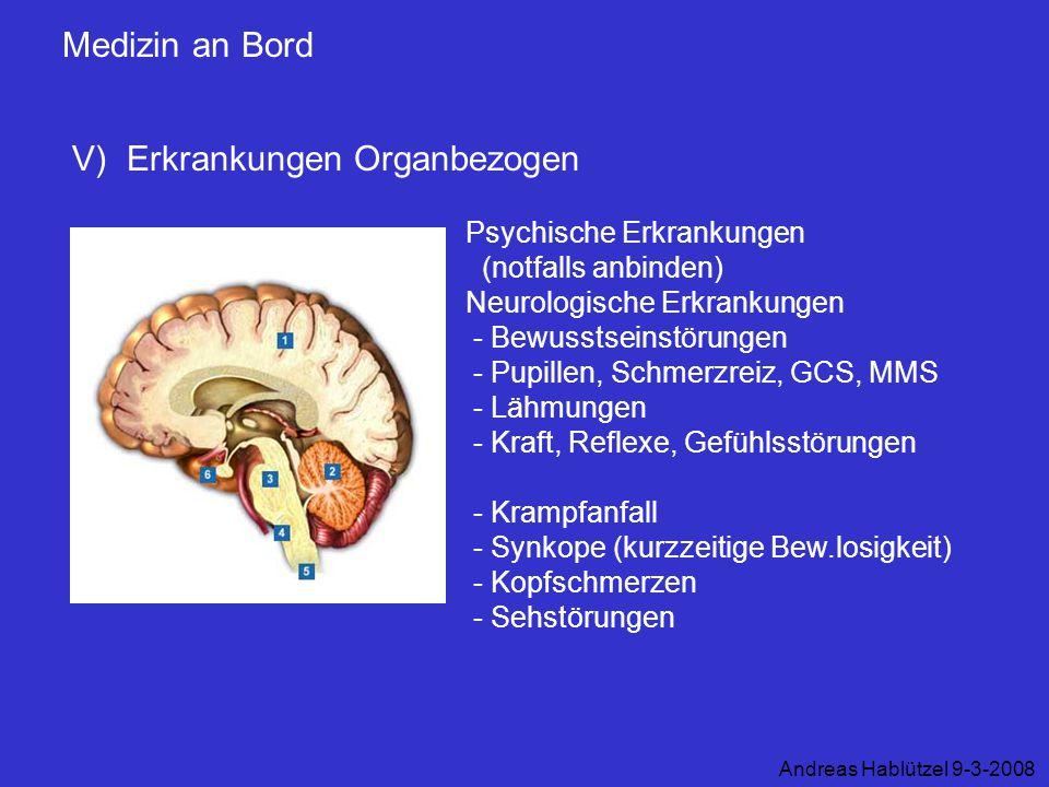 Medizin an Bord V) Erkrankungen Organbezogen Andreas Hablützel 9-3-2008 Psychische Erkrankungen (notfalls anbinden) Neurologische Erkrankungen - Bewus