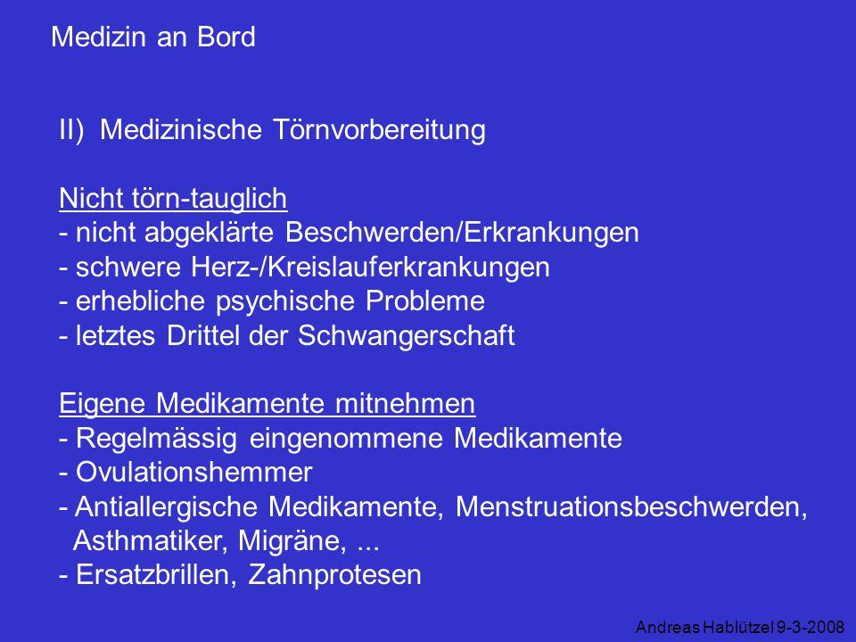 Medizin an Bord II) Medizinische Törnvorbereitung Nicht törn-tauglich - nicht abgeklärte Beschwerden/Erkrankungen - schwere Herz-/Kreislauferkrankunge