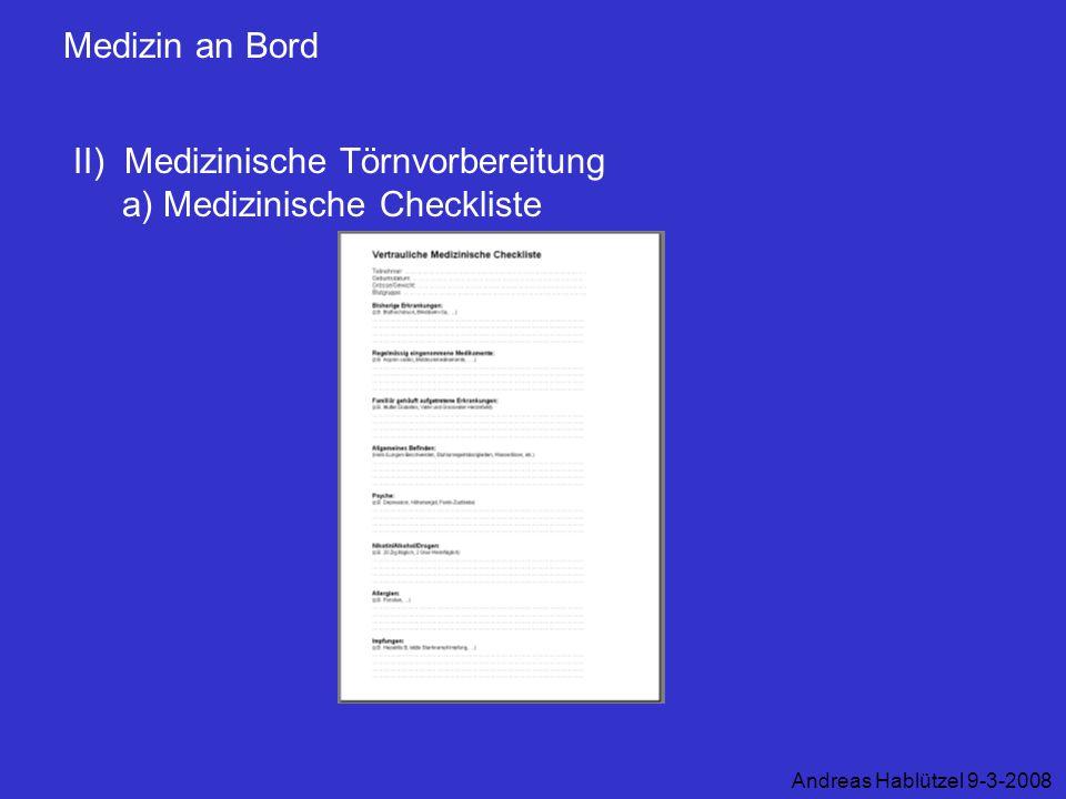 Medizin an Bord II) Medizinische Törnvorbereitung a) Medizinische Checkliste Andreas Hablützel 9-3-2008