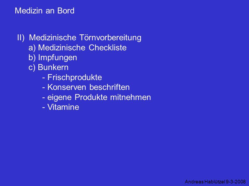 Medizin an Bord II) Medizinische Törnvorbereitung a) Medizinische Checkliste b) Impfungen c) Bunkern - Frischprodukte - Konserven beschriften - eigene
