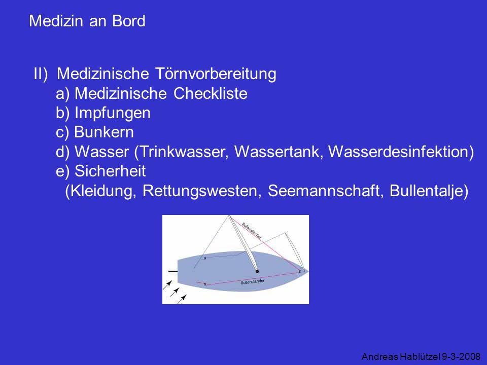 Medizin an Bord II) Medizinische Törnvorbereitung a) Medizinische Checkliste b) Impfungen c) Bunkern d) Wasser (Trinkwasser, Wassertank, Wasserdesinfe