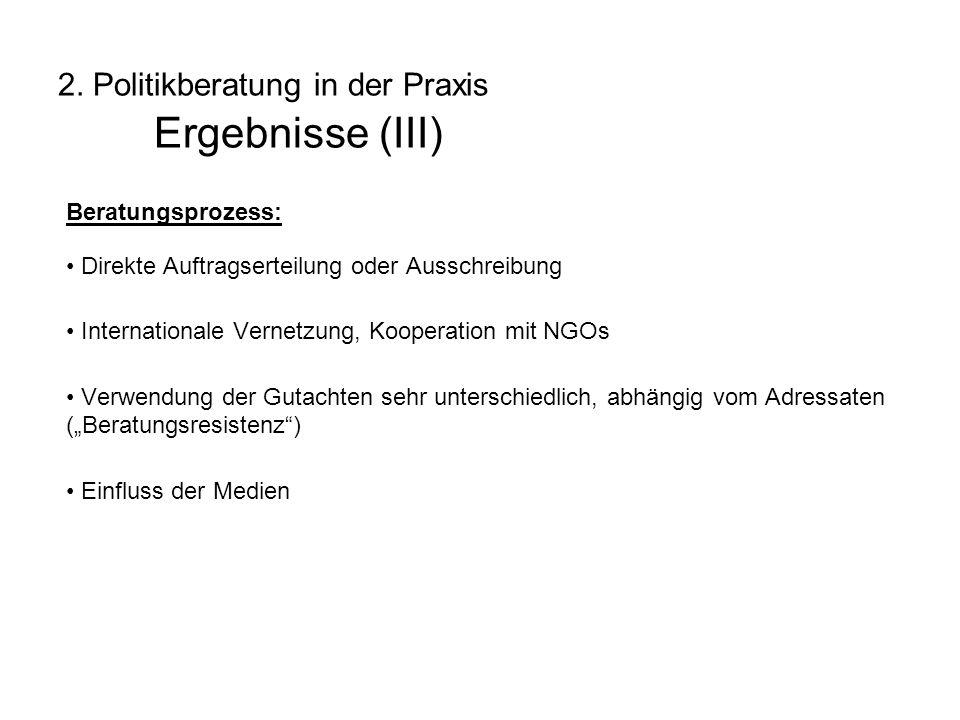 2. Politikberatung in der Praxis Ergebnisse (III) Beratungsprozess: Direkte Auftragserteilung oder Ausschreibung Internationale Vernetzung, Kooperatio
