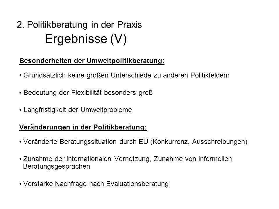 2. Politikberatung in der Praxis Ergebnisse (V) Besonderheiten der Umweltpolitikberatung: Grundsätzlich keine großen Unterschiede zu anderen Politikfe