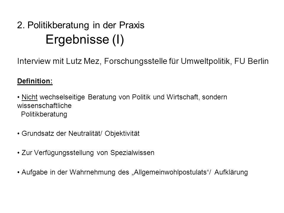 2. Politikberatung in der Praxis Ergebnisse (I) Interview mit Lutz Mez, Forschungsstelle für Umweltpolitik, FU Berlin Definition: Nicht wechselseitige