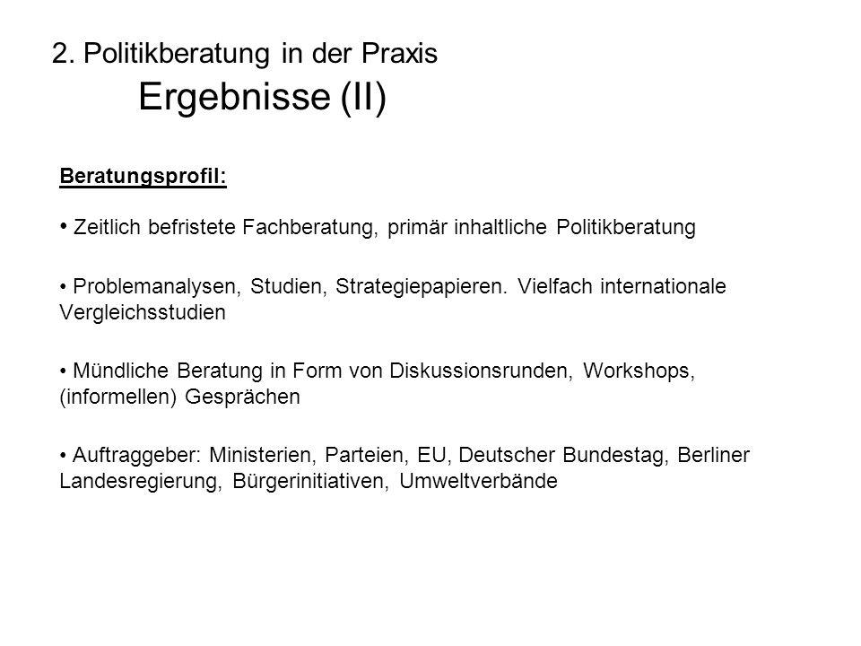 2. Politikberatung in der Praxis Ergebnisse (II) Beratungsprofil: Zeitlich befristete Fachberatung, primär inhaltliche Politikberatung Problemanalysen