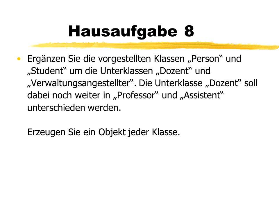 """Hausaufgabe 8 Ergänzen Sie die vorgestellten Klassen """"Person"""" und """"Student"""" um die Unterklassen """"Dozent"""" und """"Verwaltungsangestellter"""". Die Unterklass"""