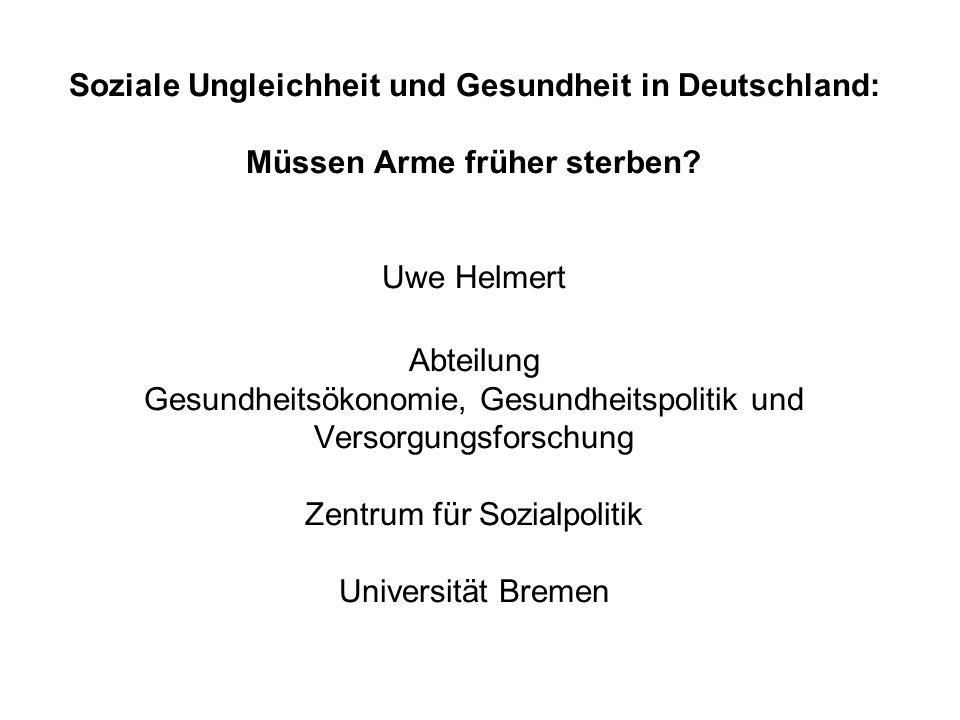 Soziale Ungleichheit und Gesundheit in Deutschland: Müssen Arme früher sterben? Uwe Helmert Abteilung Gesundheitsökonomie, Gesundheitspolitik und Vers