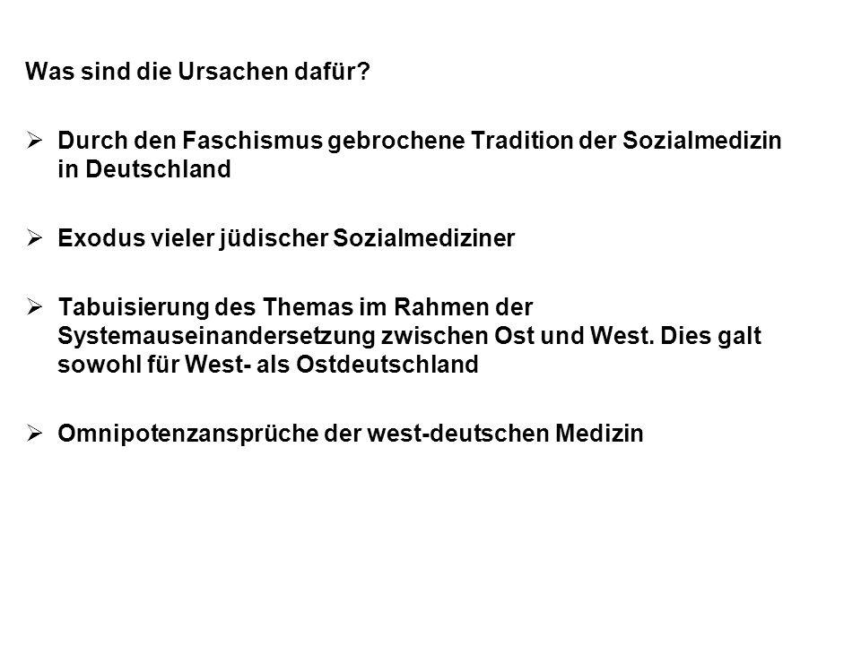 Was sind die Ursachen dafür?  Durch den Faschismus gebrochene Tradition der Sozialmedizin in Deutschland  Exodus vieler jüdischer Sozialmediziner 