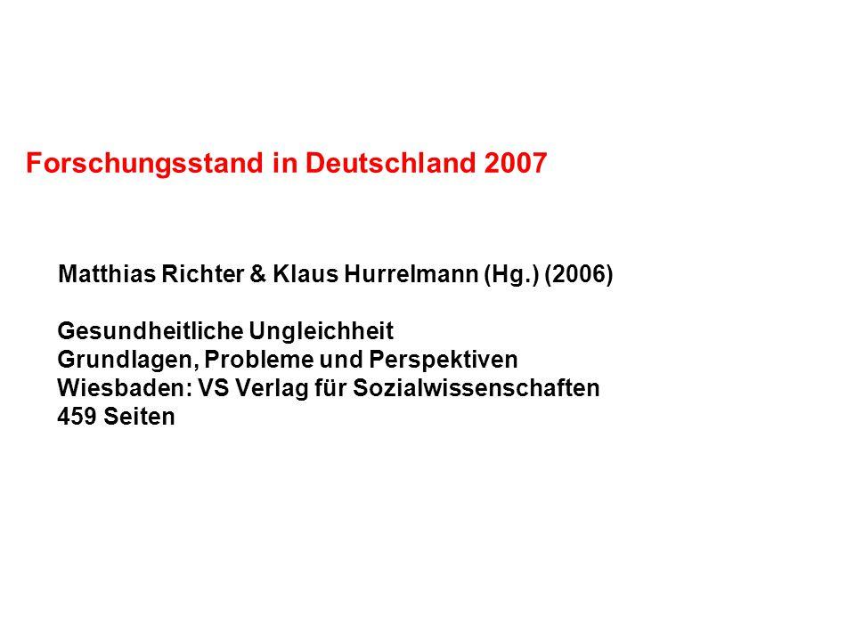 Forschungsstand in Deutschland 2007 Matthias Richter & Klaus Hurrelmann (Hg.) (2006) Gesundheitliche Ungleichheit Grundlagen, Probleme und Perspektive