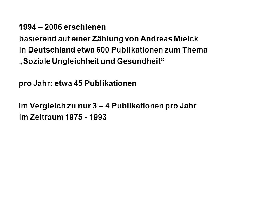 """1994 – 2006 erschienen basierend auf einer Zählung von Andreas Mielck in Deutschland etwa 600 Publikationen zum Thema """"Soziale Ungleichheit und Gesund"""