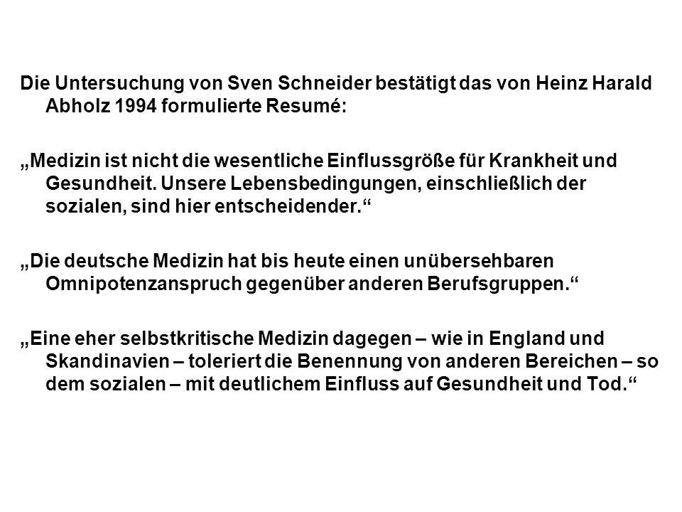 """Die Untersuchung von Sven Schneider bestätigt das von Heinz Harald Abholz 1994 formulierte Resumé: """"Medizin ist nicht die wesentliche Einflussgröße fü"""