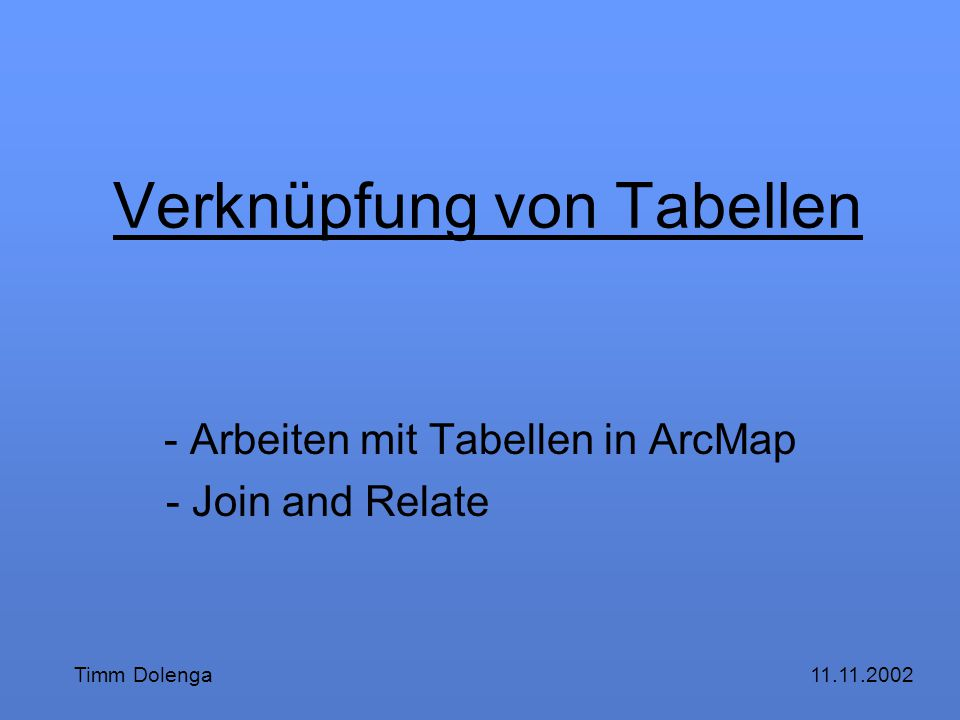Inhaltsverzeichnis Laden von tabellarischen Daten Bearbeiten von Tabellen Auswahl von Zeilen mit Hilfe einzelner Attributwerte Übung 1 Join and Relate...