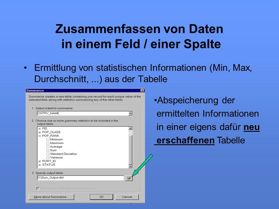 Zusammenfassen von Daten in einem Feld / einer Spalte Ermittlung von statistischen Informationen (Min, Max, Durchschnitt,...) aus der Tabelle Abspeich