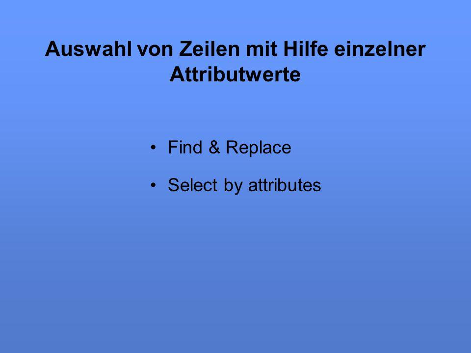 Auswahl von Zeilen mit Hilfe einzelner Attributwerte Find & Replace Select by attributes