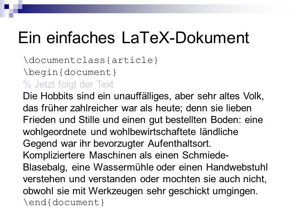 Ein einfaches LaTeX-Dokument \documentclass{article} \begin{document} % Jetzt folgt der Text Die Hobbits sind ein unauffälliges, aber sehr altes Volk,
