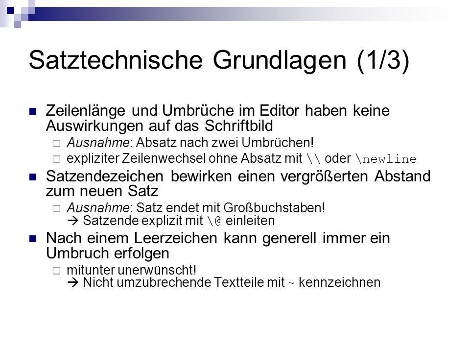 Satztechnische Grundlagen (1/3) Zeilenlänge und Umbrüche im Editor haben keine Auswirkungen auf das Schriftbild  Ausnahme: Absatz nach zwei Umbrüchen