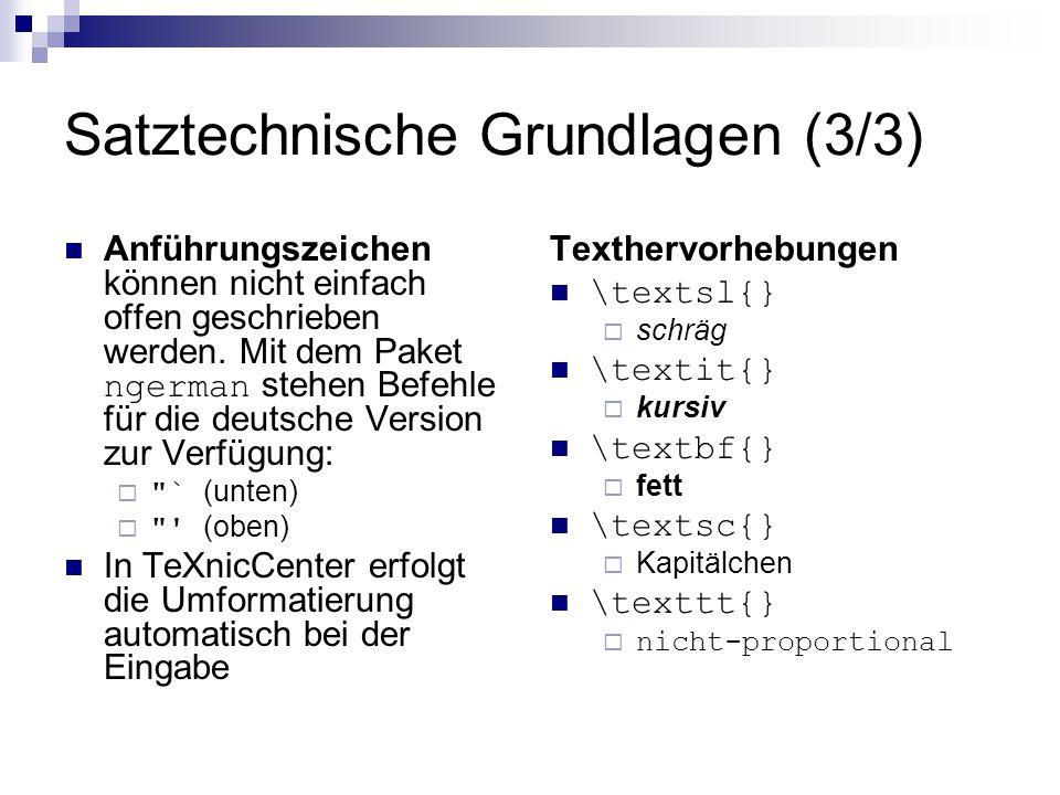 Satztechnische Grundlagen (3/3) Anführungszeichen können nicht einfach offen geschrieben werden. Mit dem Paket ngerman stehen Befehle für die deutsche