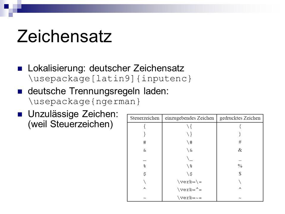 Zeichensatz Lokalisierung: deutscher Zeichensatz \usepackage[latin9]{inputenc} deutsche Trennungsregeln laden: \usepackage{ngerman} Unzulässige Zeiche