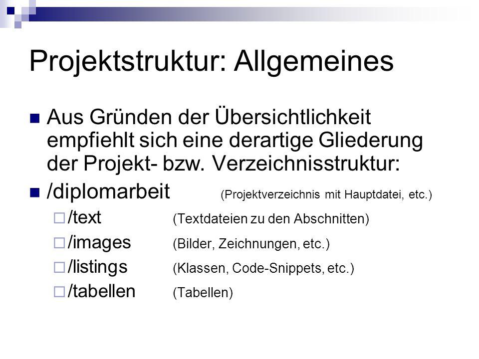 Projektstruktur: Allgemeines Aus Gründen der Übersichtlichkeit empfiehlt sich eine derartige Gliederung der Projekt- bzw. Verzeichnisstruktur: /diplom