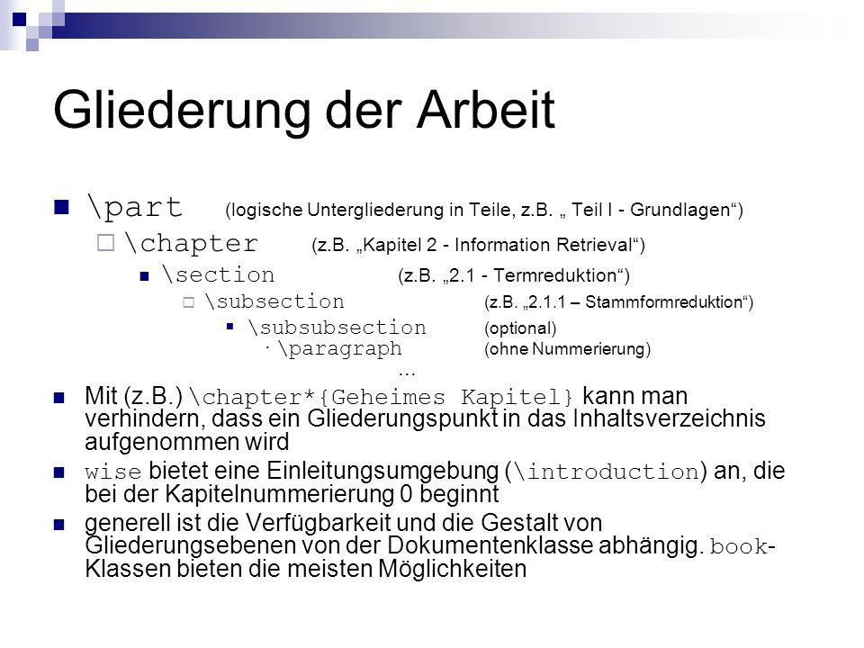"""Gliederung der Arbeit \part (logische Untergliederung in Teile, z.B. """" Teil I - Grundlagen"""")  \chapter (z.B. """"Kapitel 2 - Information Retrieval"""") \se"""