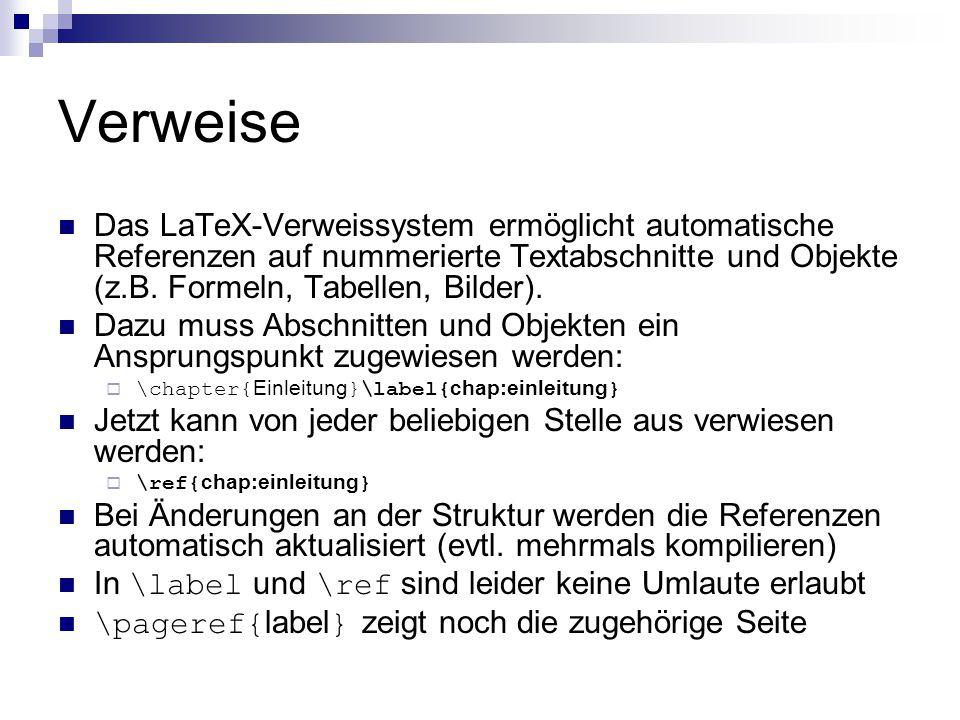 Verweise Das LaTeX-Verweissystem ermöglicht automatische Referenzen auf nummerierte Textabschnitte und Objekte (z.B. Formeln, Tabellen, Bilder). Dazu
