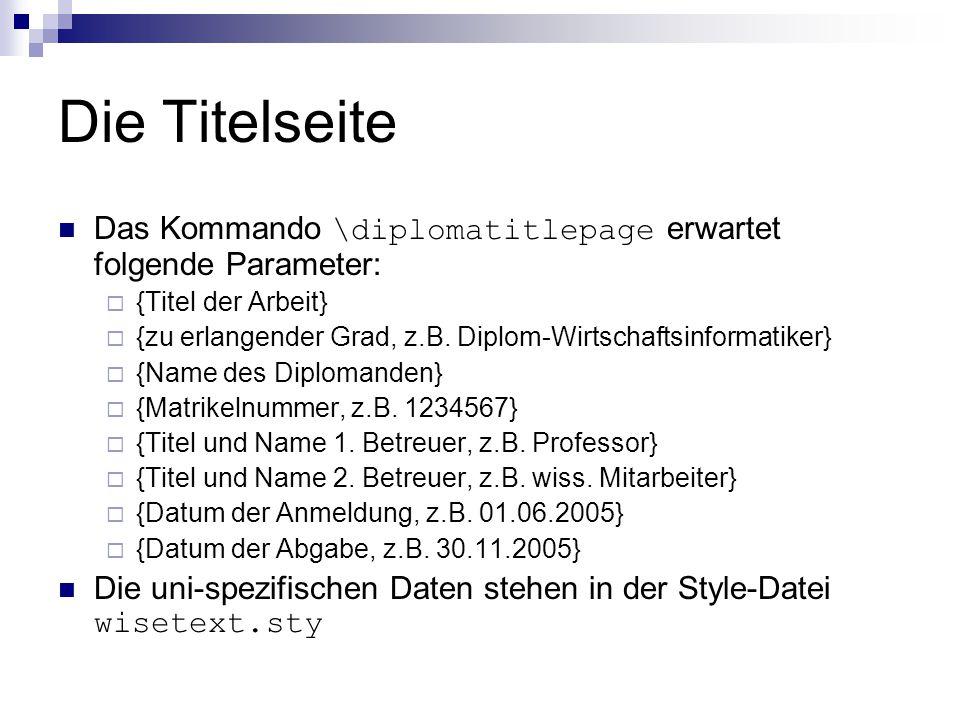 Die Titelseite Das Kommando \diplomatitlepage erwartet folgende Parameter:  {Titel der Arbeit}  {zu erlangender Grad, z.B. Diplom-Wirtschaftsinforma