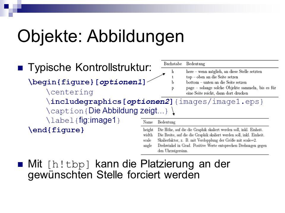 Objekte: Abbildungen Typische Kontrollstruktur: \begin{figure}[optionen1] \centering \includegraphics[optionen2]{images/image1.eps} \caption{ Die Abbi