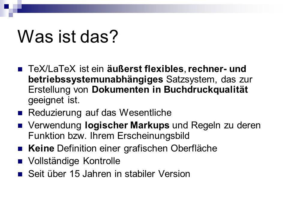 Was ist das? TeX/LaTeX ist ein äußerst flexibles, rechner- und betriebssystemunabhängiges Satzsystem, das zur Erstellung von Dokumenten in Buchdruckqu