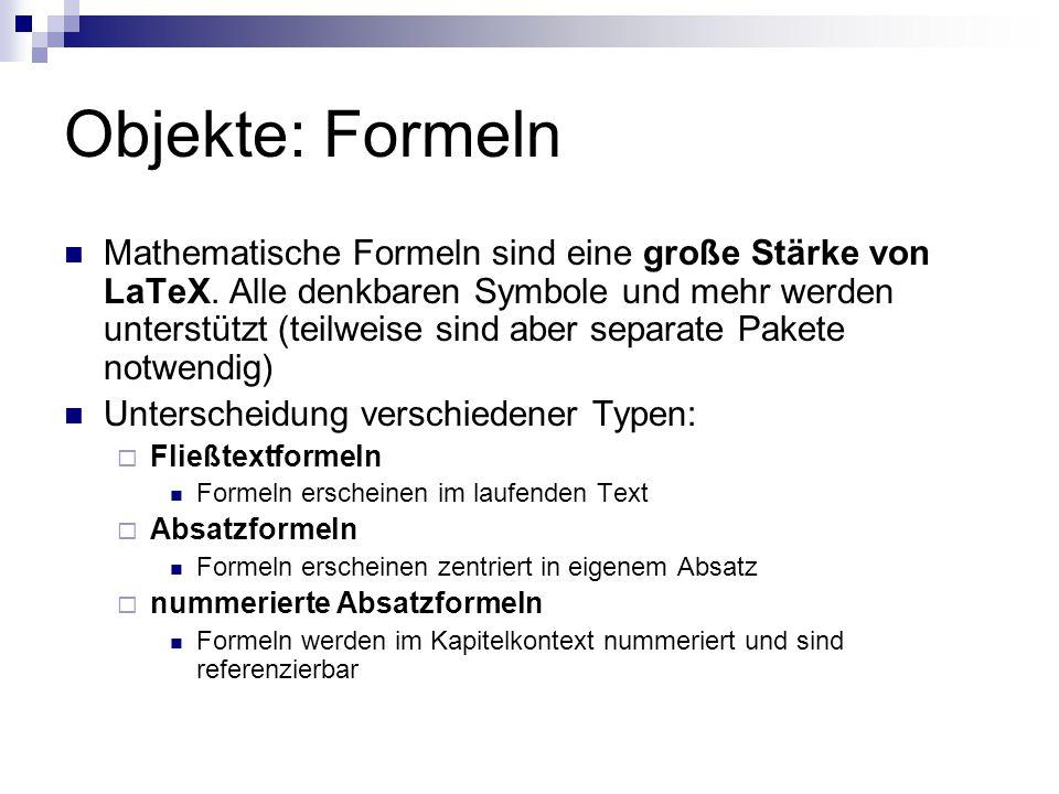 Objekte: Formeln Mathematische Formeln sind eine große Stärke von LaTeX. Alle denkbaren Symbole und mehr werden unterstützt (teilweise sind aber separ
